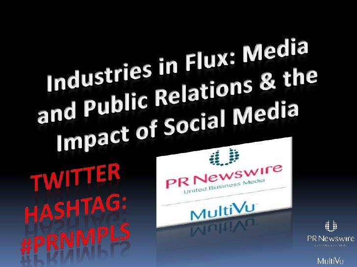 Industries in Flux: Media and Public Relations & the Impact of Social Media<br />Twitter Hashtag:<br />#prnMPLS<br />