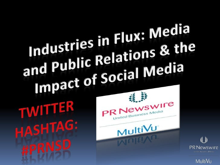 Industries in Flux: Media and Public Relations & the Impact of Social Media<br />Twitter Hashtag:<br />#prnsd<br />