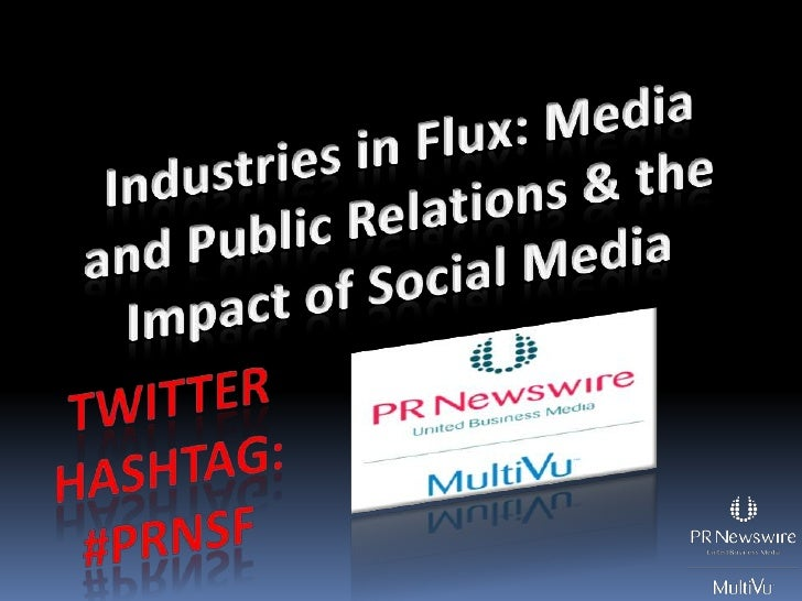 Industries in Flux: Media and Public Relations & the Impact of Social Media<br />Twitter Hashtag:<br />#prnSF<br />