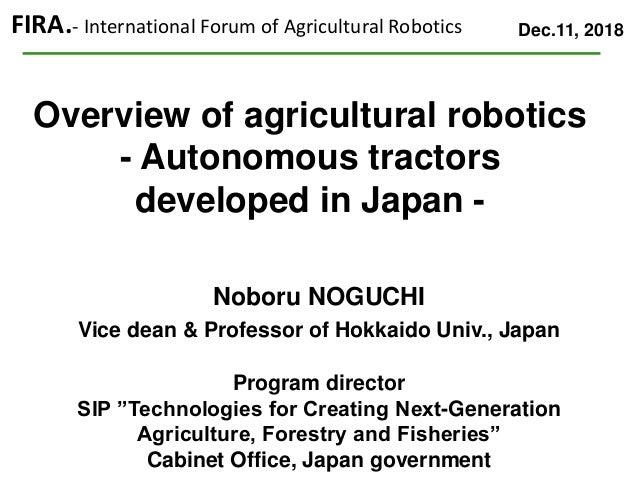 Overview of agricultural robotics - Autonomous tractors developed in Japan - Dec.11, 2018FIRA.- International Forum of Agr...