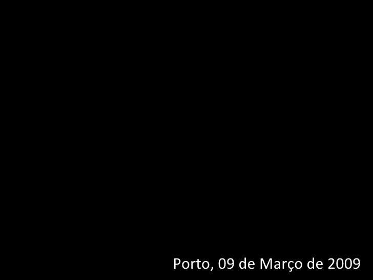 PORTO ,  09 de Março de 2009