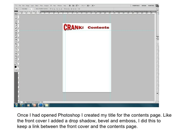 Once I had opened Photoshop I created my title for the contents page. Likethe front cover I added a drop shadow, bevel and...