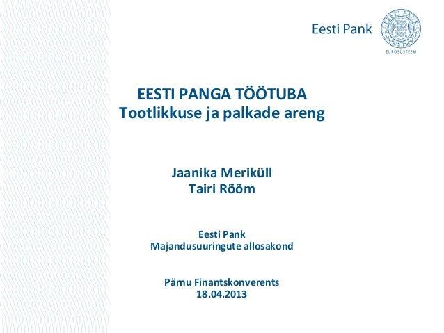 EESTI PANGA TÖÖTUBATootlikkuse ja palkade arengJaanika MeriküllTairi RõõmEesti PankMajandusuuringute allosakondPärnu Finan...