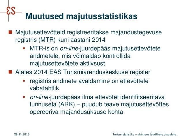 Muutused majutusstatistikas  Majutusettevõtteid registreeritakse majandustegevuse registris (MTR) kuni aastani 2014  MTR...