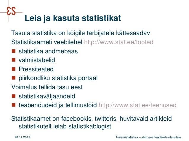 Leia ja kasuta statistikat Tasuta statistika on kõigile tarbijatele kättesaadav Statistikaameti veebilehel http://www.stat...
