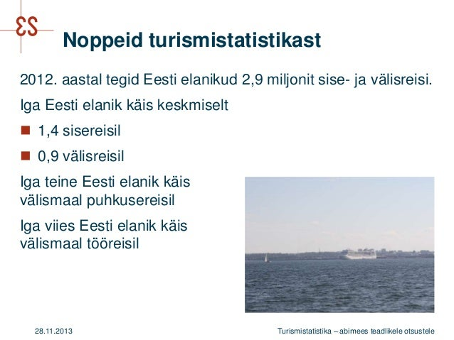 Noppeid turismistatistikast 2012. aastal tegid Eesti elanikud 2,9 miljonit sise- ja välisreisi. Iga Eesti elanik käis kesk...