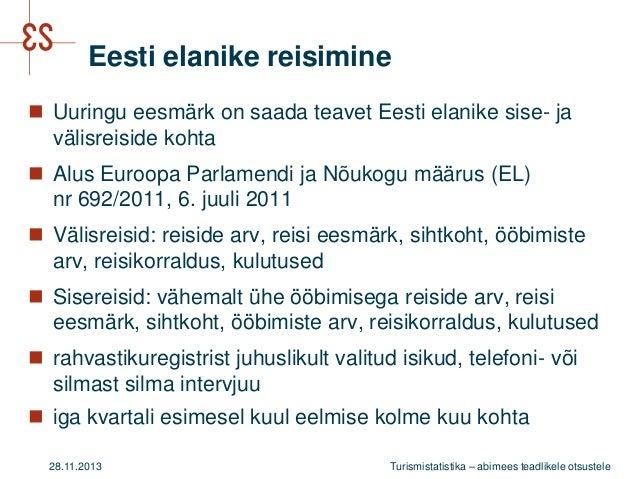 Eesti elanike reisimine  Uuringu eesmärk on saada teavet Eesti elanike sise- ja välisreiside kohta  Alus Euroopa Parlame...