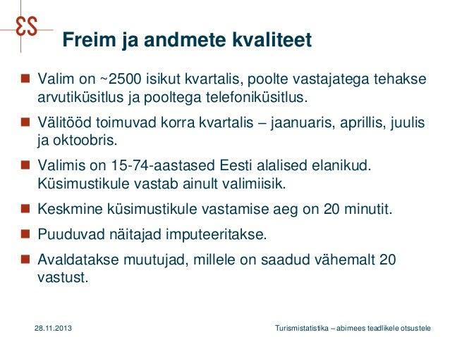 Freim ja andmete kvaliteet  Valim on ~2500 isikut kvartalis, poolte vastajatega tehakse arvutiküsitlus ja pooltega telefo...
