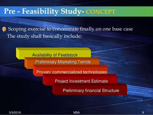pre feasibility study A pre-feasibility study may be conducted first to help sort out relevant scenarios before proceeding with a full-blown feasibility study, you may.
