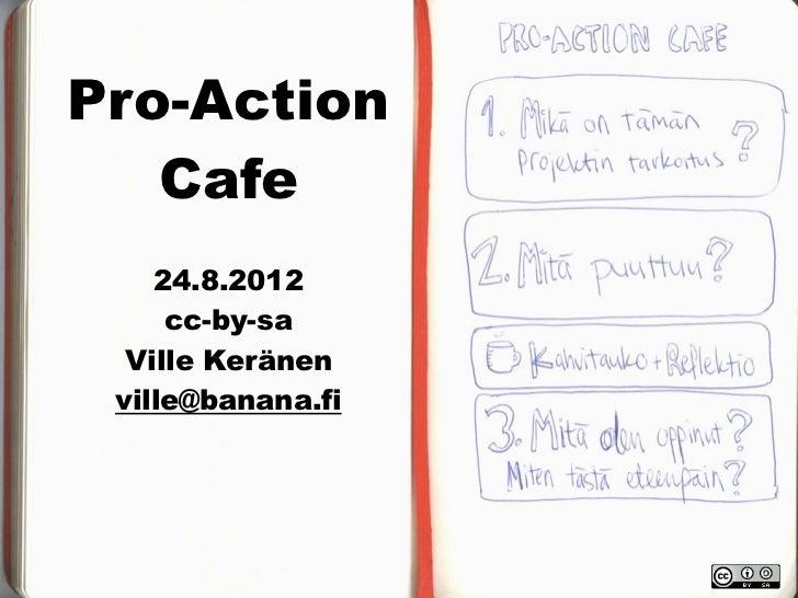 Pro-Action   Cafe    24.8.2012     cc-by-sa  Ville Keränen ville@banana.fi
