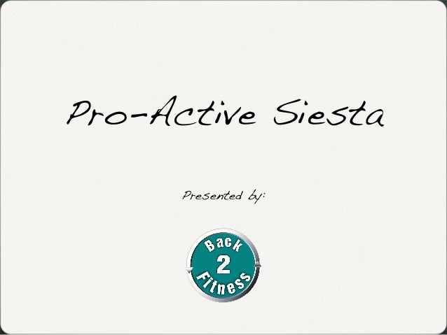 Pro-Active SiestaPresented by: