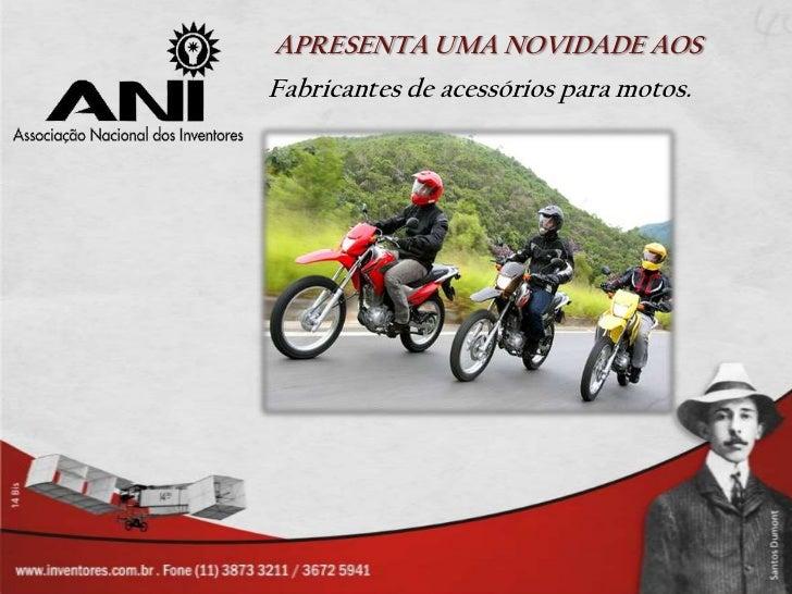 APRESENTA UMA NOVIDADE AOSFabricantes de acessórios para motos.