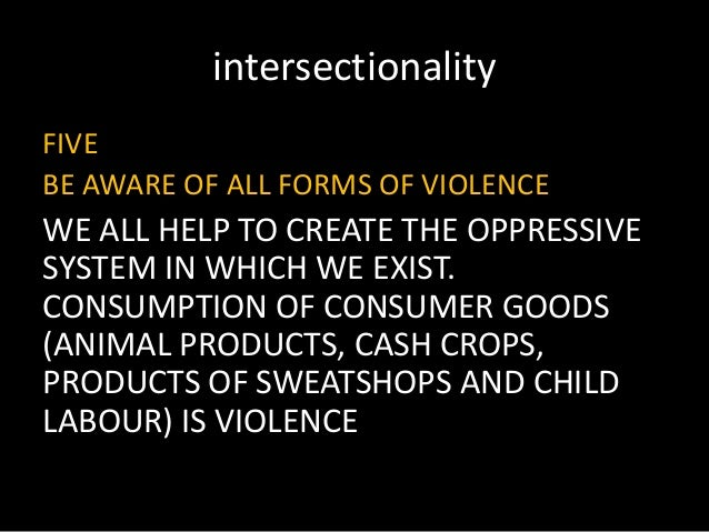 intersectionality FIVE BE AWARE OF ALL FORMS OF VIOLENCE WE ALL HELP TO CREATE THE OPPRESSIVE SYSTEM IN WHICH WE EXIST. CO...