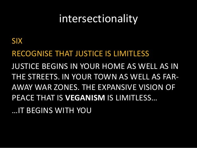 intersectionality SIX RECOGNISE THAT JUSTICE IS LIMITLESS JUSTICE BEGINS IN YOUR HOME AS WELL AS IN THE STREETS. IN YOUR T...
