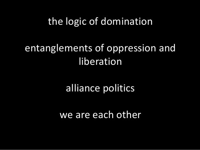 the logic of domination entanglements of oppression and liberation alliance politics we are each other