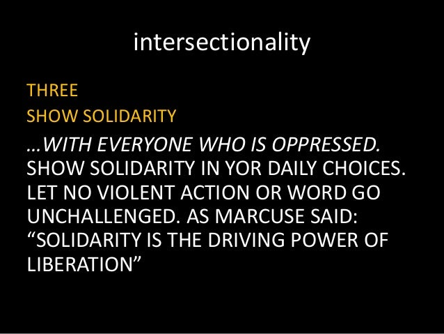 intersectionality THREE SHOW SOLIDARITY …WITH EVERYONE WHO IS OPPRESSED. SHOW SOLIDARITY IN YOR DAILY CHOICES. LET NO VIOL...