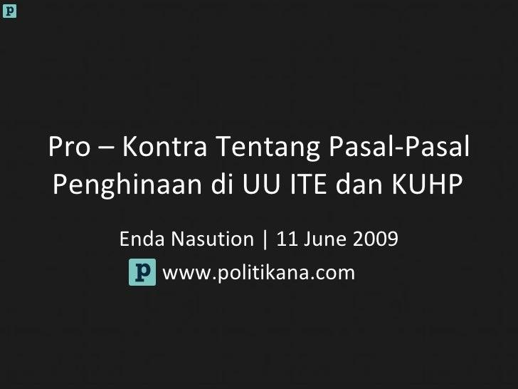 Pro – Kontra Tentang Pasal-Pasal Penghinaan di UU ITE dan KUHP Enda Nasution   11 June 2009 www.politikana.com