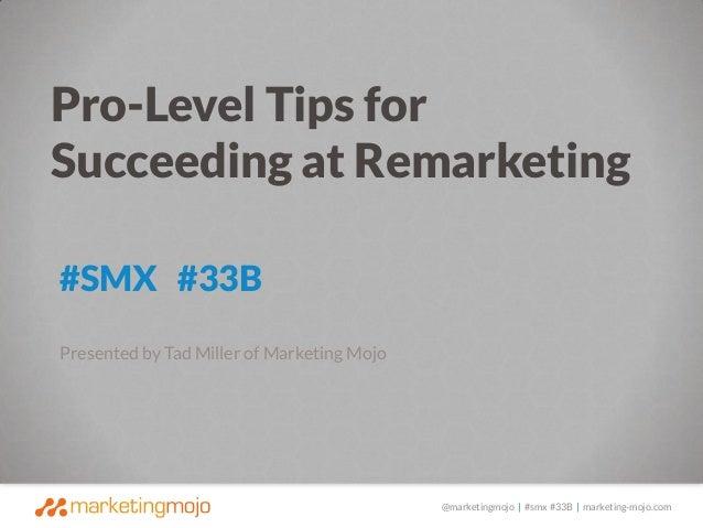 @marketingmojo | #smx #33B | marketing-mojo.com #SMX #33B Presented by Tad Miller of Marketing Mojo Pro-Level Tips for Suc...