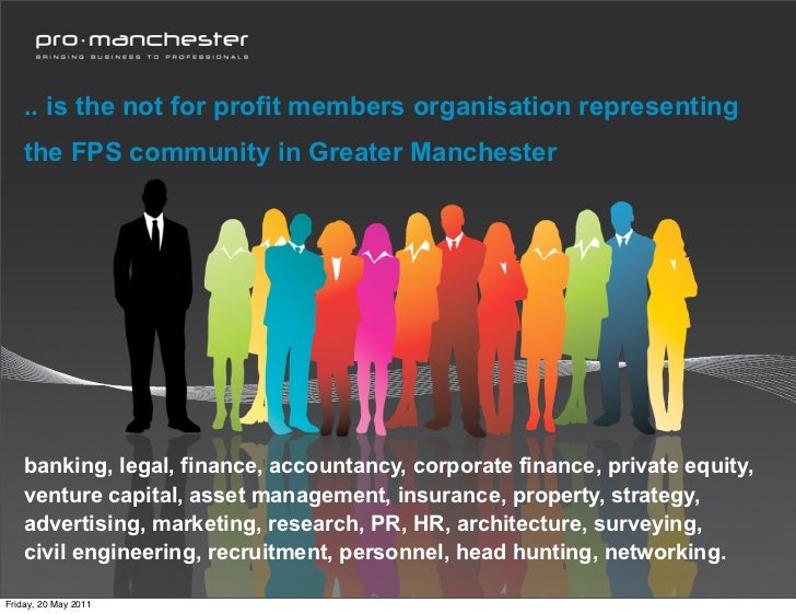 .. is the not for profit members organisation representing    the FPS community in Greater Manchester    banking, legal, f...