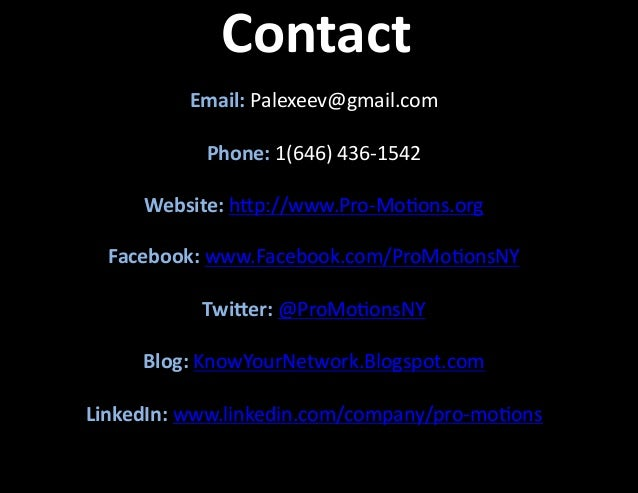 Contact   Email:  Palexeev@gmail.com   Phone:  1(646)  436-‐1542   Website:  h�p://www.Pro-‐Mo�ons.org  ...