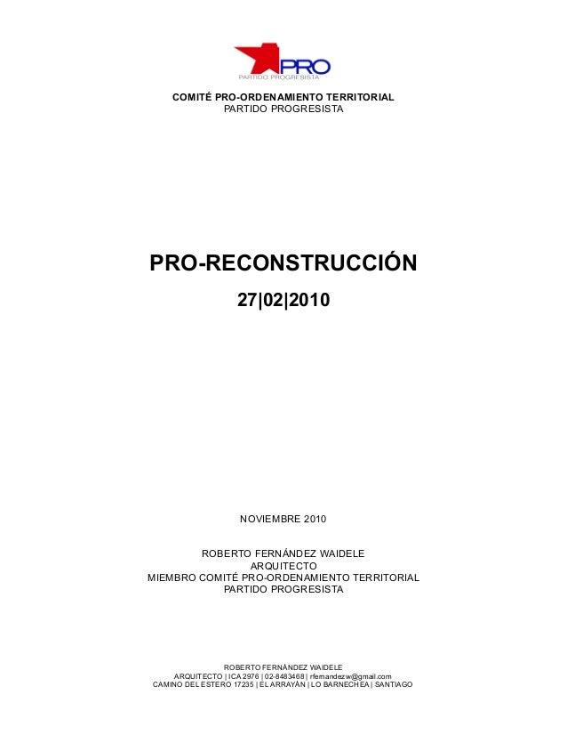 COMITÉ PRO-ORDENAMIENTO TERRITORIAL PARTIDO PROGRESISTA PRO-RECONSTRUCCIÓN 27|02|2010 NOVIEMBRE 2010 ROBERTO FERNÁNDEZ WAI...