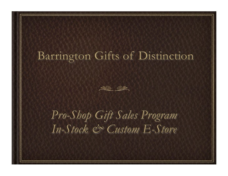 Barrington Gifts of Distinction      Pro-Shop Gift Sales Program   In-Stock & Custom E-Store
