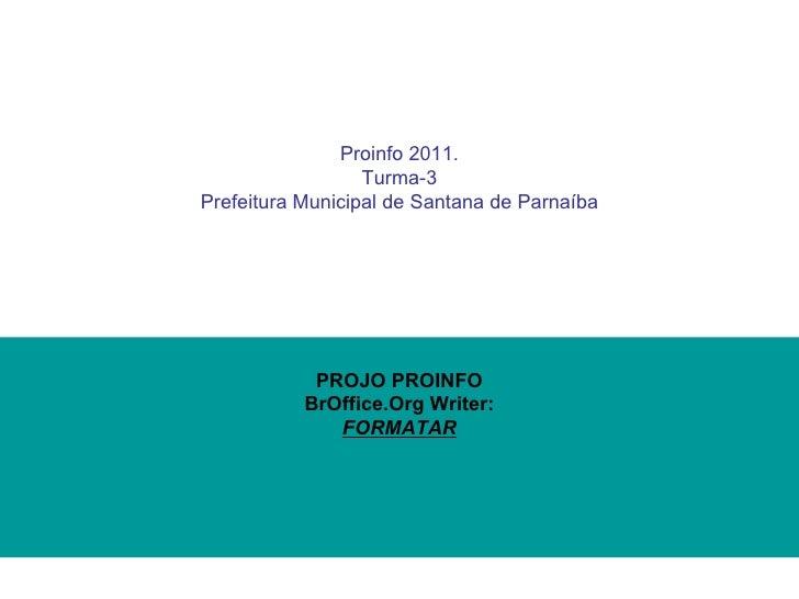 Proinfo 2011. Turma-3 Prefeitura Municipal de Santana de Parnaíba   PROJO PROINFO BrOffice.Org Writer: FORMATAR