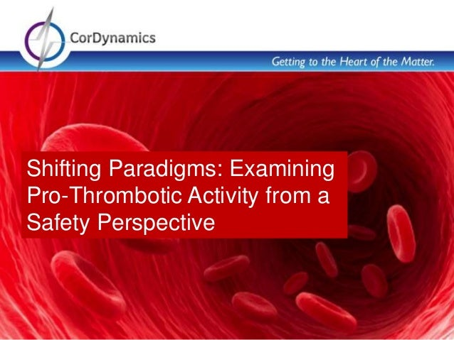 Shifting Paradigms: Examining Pro-Thrombotic Activity from a Safety Perspective