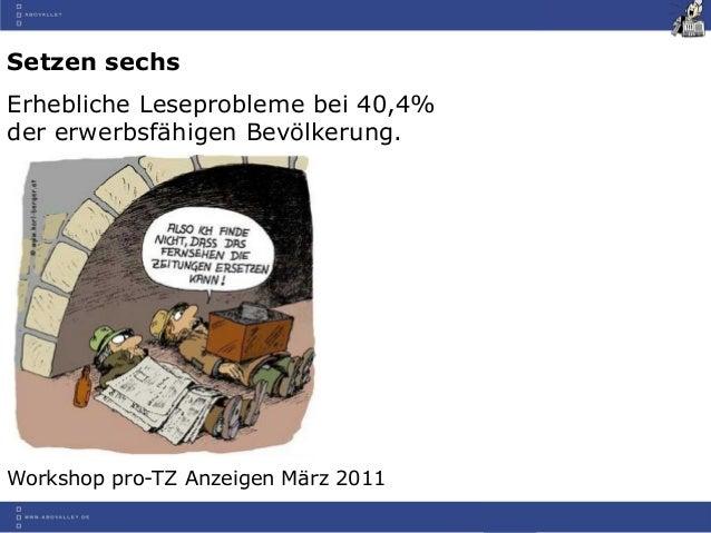 Workshop pro-TZ Anzeigen März 2011Setzen sechsErhebliche Leseprobleme bei 40,4%der erwerbsfähigen Bevölkerung.