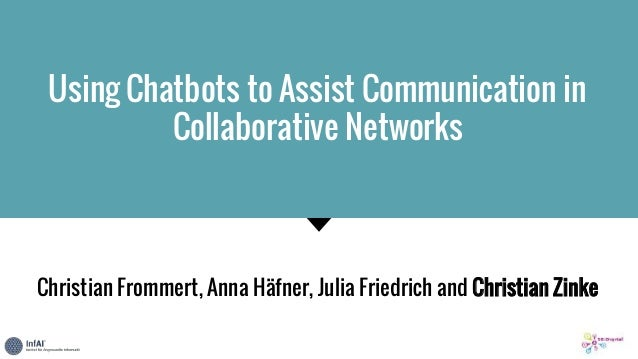 Using Chatbots to Assist Communication in Collaborative Networks Christian Frommert, Anna Häfner, Julia Friedrich and Chri...