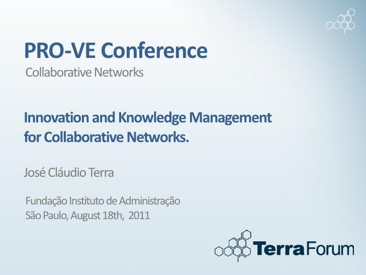 PRO-VE ConferenceCollaborative NetworksInnovation and Knowledge Managementfor Collaborative Networks.José Cláudio TerraFun...