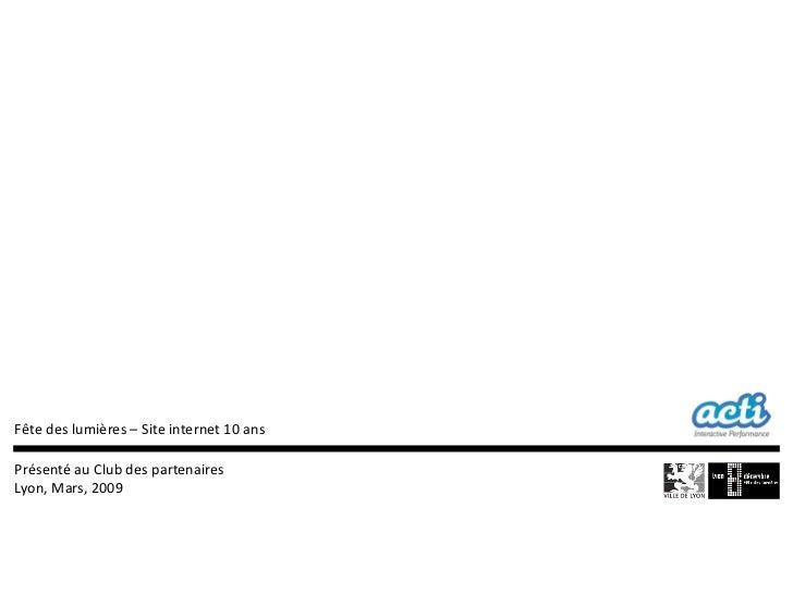 Fête des lumières – Site internet 10 ansPrésenté au Club des partenairesLyon, Mars, 2009