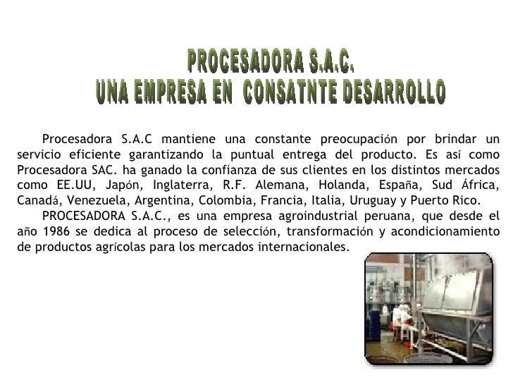 PROCESADORA S.A.C.  UNA EMPRESA EN  CONSATNTE DESARROLLO Procesadora S.A.C mantiene una constante preocupaci ó n por brind...