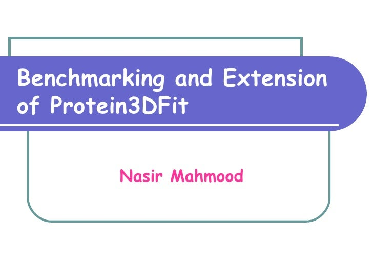 Benchmarking and Extension of Protein3DFit Nasir Mahmood
