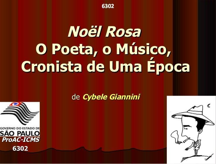 6302           Noël Rosa       O Poeta, o Músico,     Cronista de Uma Época             de Cybele GianniniProAC-ICMS   6302