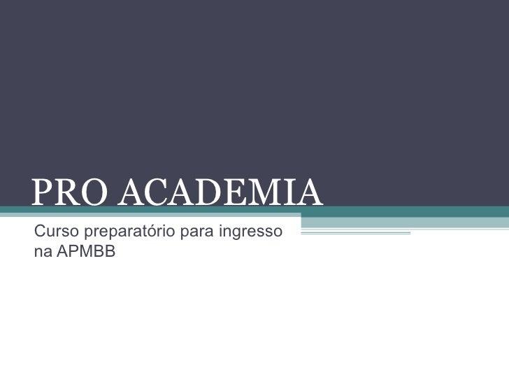PRO ACADEMIA Curso preparatório para ingresso na APMBB