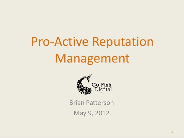 Pro-Active Reputation    Management      Brian Patterson       May 9, 2012                        1