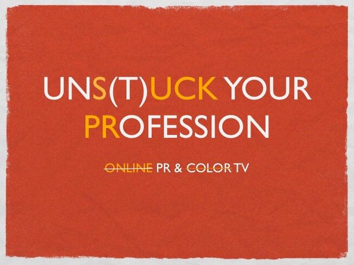UNS(T)UCK YOUR  PROFESSION   ONLINE PR & COLOR TV