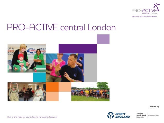 PRO-ACTIVE central London Hosted by: Part of the National County Sports Partnership Network