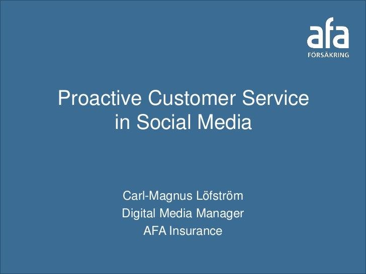 Proactive Customer Service      in Social Media      Carl-Magnus Löfström      Digital Media Manager          AFA Insurance