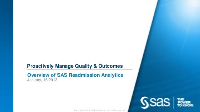 Proactively Manage Quality & OutcomesOverview of SAS Readmission AnalyticsJanuary, 16 2013                   Copyright © 2...