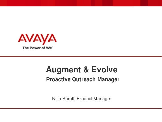 Augment & Evolve Proactive Outreach Manager  Nitin Shroff, Product Manager