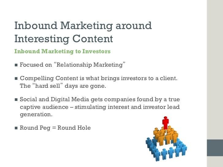 Inbound Marketing aroundInteresting ContentInbound Marketing to Investorsn   Focused on Relationship Marketingn   Comp...