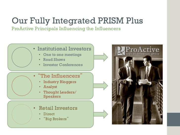 Our Fully Integrated PRISM PlusProActive Principals Influencing the Influencers         • Institutional Investors        ...