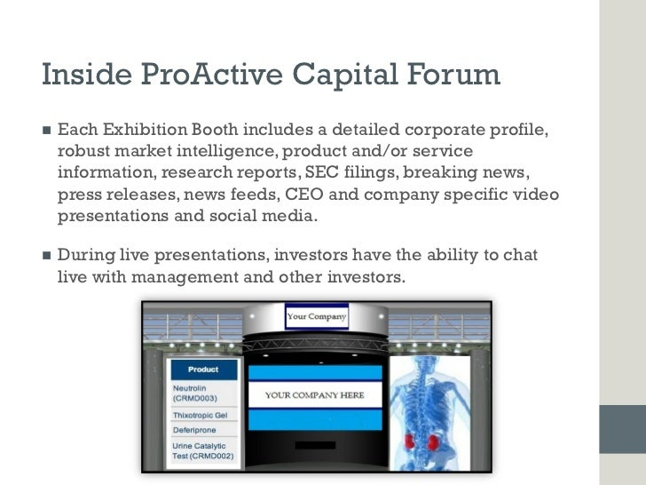 Inside ProActive Capital Forumn   Each Exhibition Booth includes a detailed corporate profile,      robust market intell...
