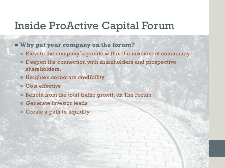 Inside ProActive Capital Forumn   Why put your company on the forum?      n   Elevate the company s profile within the...