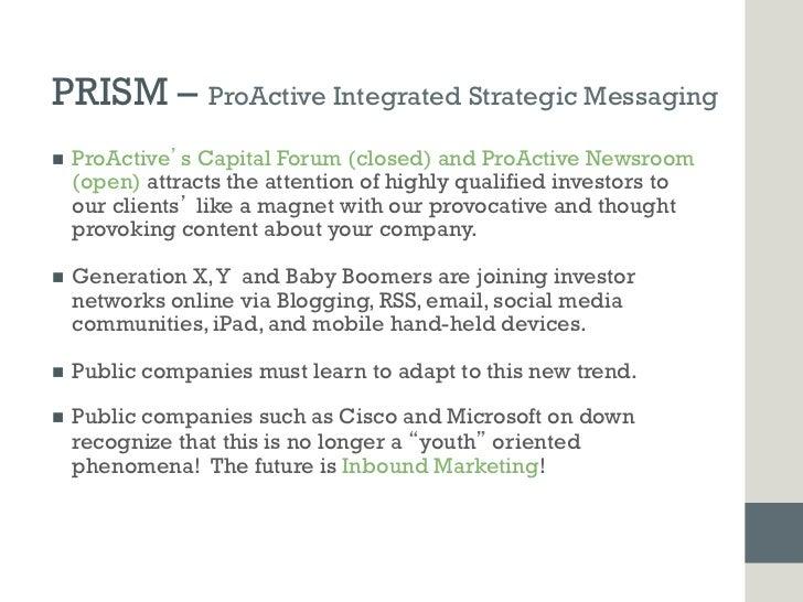 PRISM – ProActive Integrated Strategic Messagingn   ProActive s Capital Forum (closed) and ProActive Newsroom      (open...