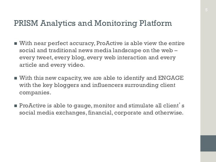 5PRISM Analytics and Monitoring Platformn   With near perfect accuracy, ProActive is able view the entire      social an...