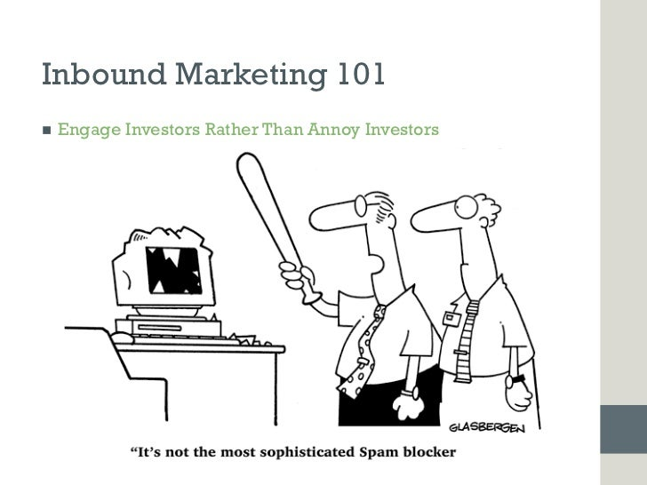 Inbound Marketing 101n   Engage Investors Rather Than Annoy Investors