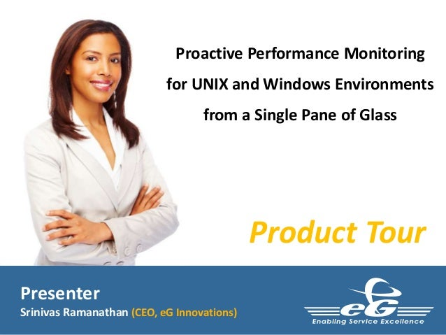 Proactive Performance Monitoring  for UNIX and Windows Environments  from a Single Pane of Glass  Product Tour  Presenter ...